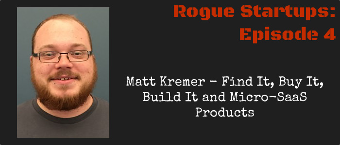 RS004:  Matt Kremer – Find It, Buy It, Build It and Micro-SAAS Products