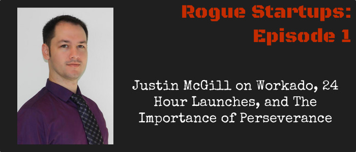 RS001 – Justin McGill on Workado, 24 Hour Launches, and The Importance of Perseverance
