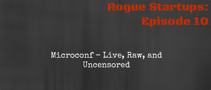 RS010: Microconf – Live, Raw, and Uncensored