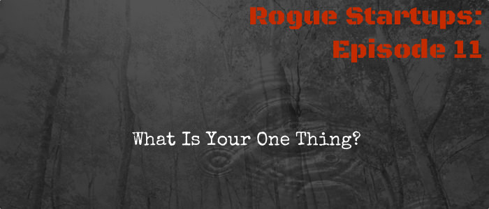 RS011:  What Is Your One Thing?