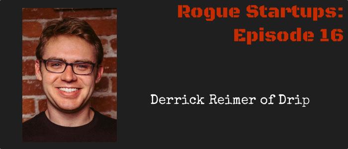 RS016:  Derrick Reimer of Drip