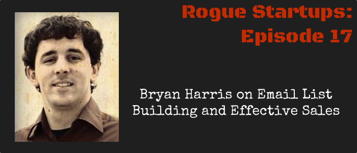 RS017:  Bryan Harris on Email List Building and Effective Sales