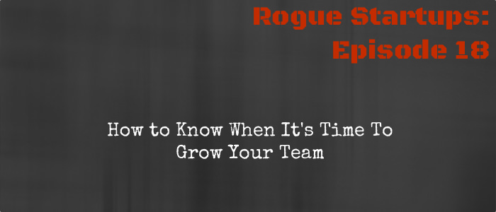 RS018:  How to Know When It's Time To Grow Your Team