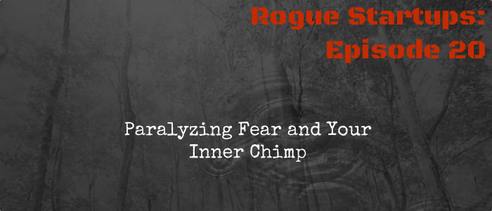 RS020:  Paralyzing Fear and Your Inner Chimp