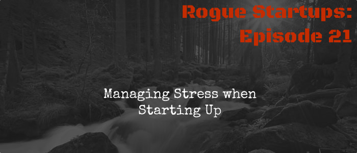 RS021:  Managing Stress when Starting Up
