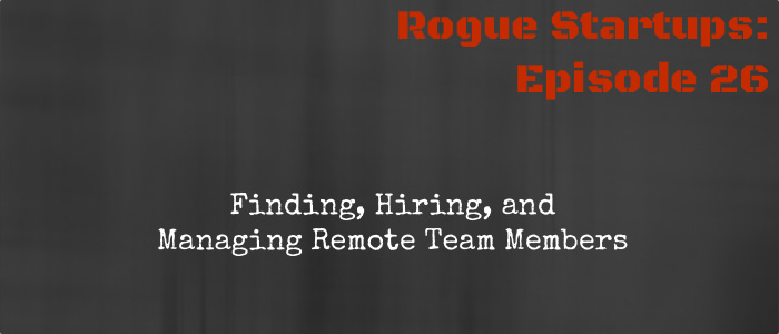 RS026: Finding, Hiring, and Managing Remote Team Members