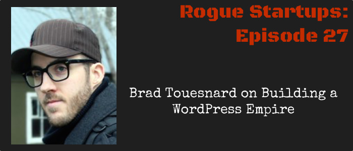 RS027: Brad Touesnard on Building a WordPress Empire
