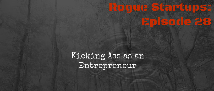 RS028: Kicking Ass as an Entrepreneur