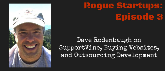 RS003:  Dave Rodenbaugh on SupportVine, Buying Websites, and Outsourcing Development