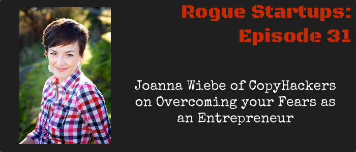 RS031: Joanna Wiebe of CopyHackers on Overcoming your Fears as an Entrepreneur