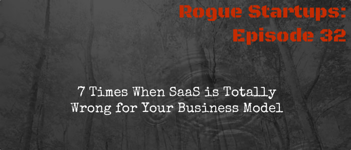 RS032: 7 Times when SaaS is Totally Wrong For Your Business