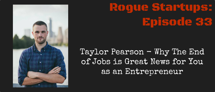 RS033: Why The End of Jobs is Great News for You as an Entrepreneur