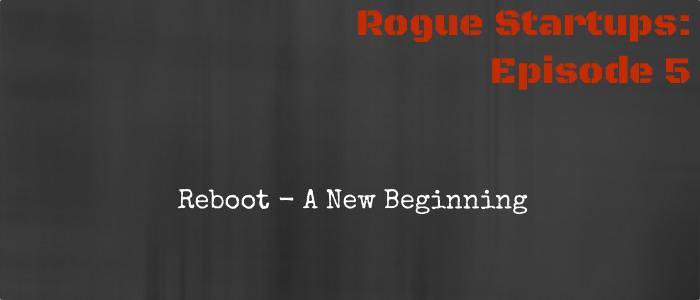 RS005:  Reboot – A New Beginning