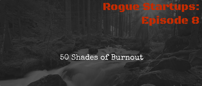 RS008:  50 Shades of Burnout