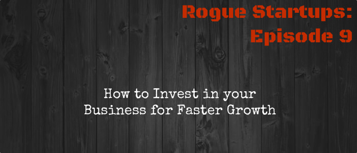 RS009:  How to Invest in your Business for Faster Growth