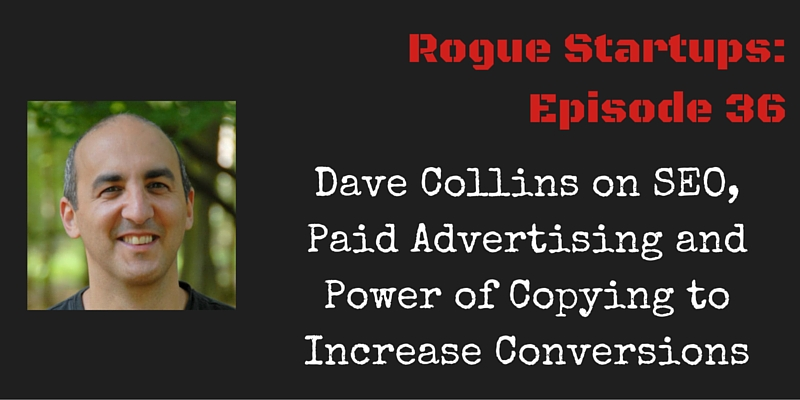 RS036: Dave Collins on SEO, Paid Advertising and Power of Copying to Increase Conversions