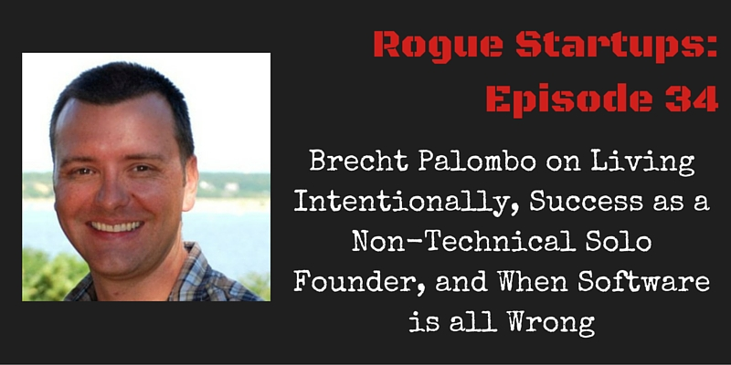 RS034: Brecht Palombo on Living Intentionally, Success as a Non-Technical Solo Founder, and When Software is all Wrong