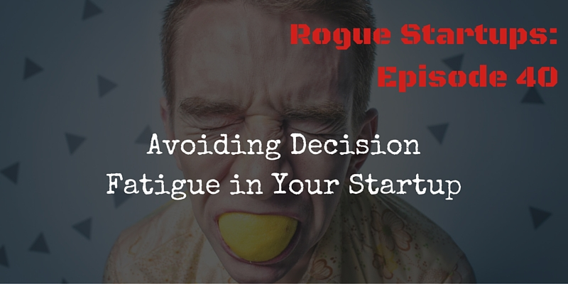 RS040: Avoiding Decision Fatigue in Your Startup