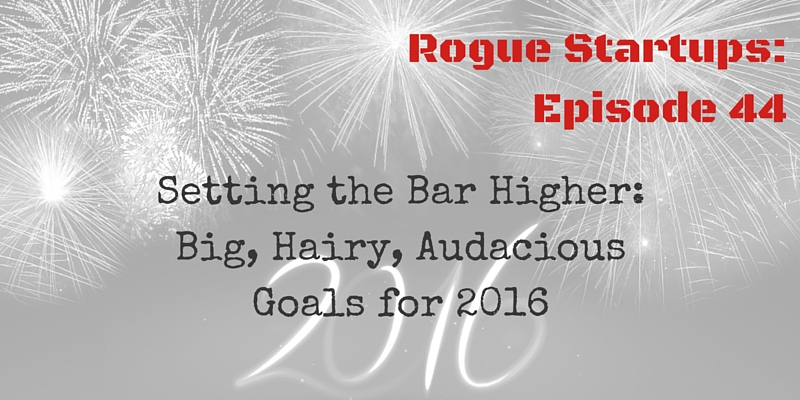 RS044: Setting the Bar Higher: Big, Hairy, Audacious Goals for 2016