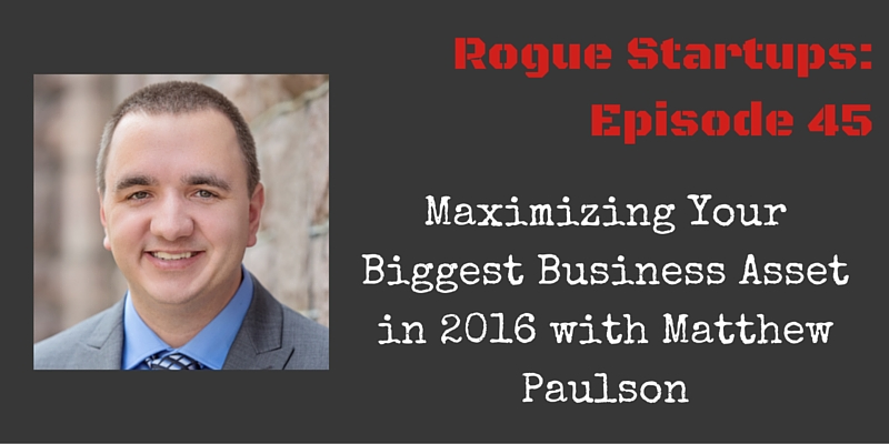 RS045: Maximizing Your Biggest Business Asset with Matt Paulson