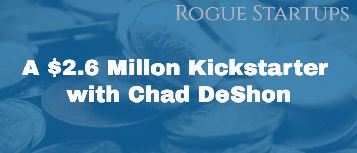 RS070: A $2.6 Million Kickstarter with Chad DeShon