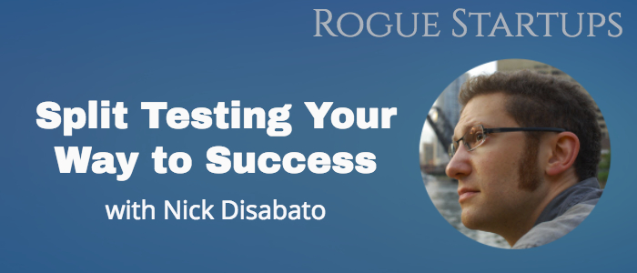 RS082: Split Testing Your Way to Success with Nick Disabato
