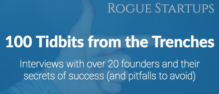 RS100 – Part 1: 100 Tidbits from the Trenches:  Interviews with over 20 founders and their secrets of success (and pitfalls to avoid)