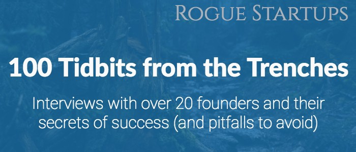 RS101: 100 Tidbits from the Trenches: Interviews with over 20 founders and their secrets of success (and pitfalls to avoid)