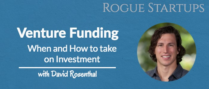RS113: Venture Funding – When and How to take on Investment with David Rosenthal