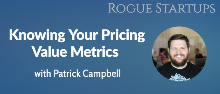 RS125: Knowing Your Pricing Value Metrics with Patrick Campbell