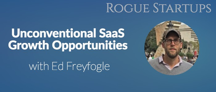 RS131: Unconventional SaaS Growth Opportunities with Ed Freyfogle