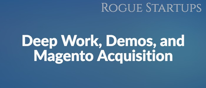 RS134: Deep Work, Demos, and Magento Acquisition