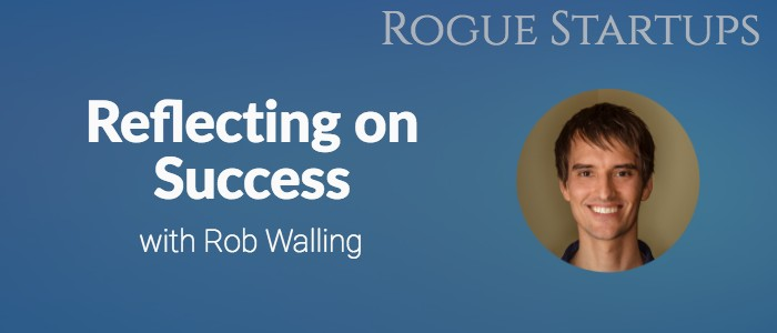 RS135: Reflecting on Success with Rob Walling