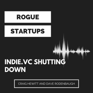 RS243: Indie.vc shutting down, and what that means for the state of funding